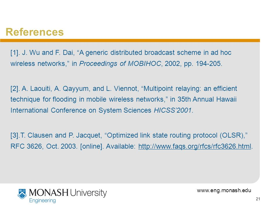 References[1]. J. Wu and F. Dai, A generic distributed broadcast scheme in ad hoc wireless networks, in Proceedings of MOBIHOC, 2002, pp. 194-205.